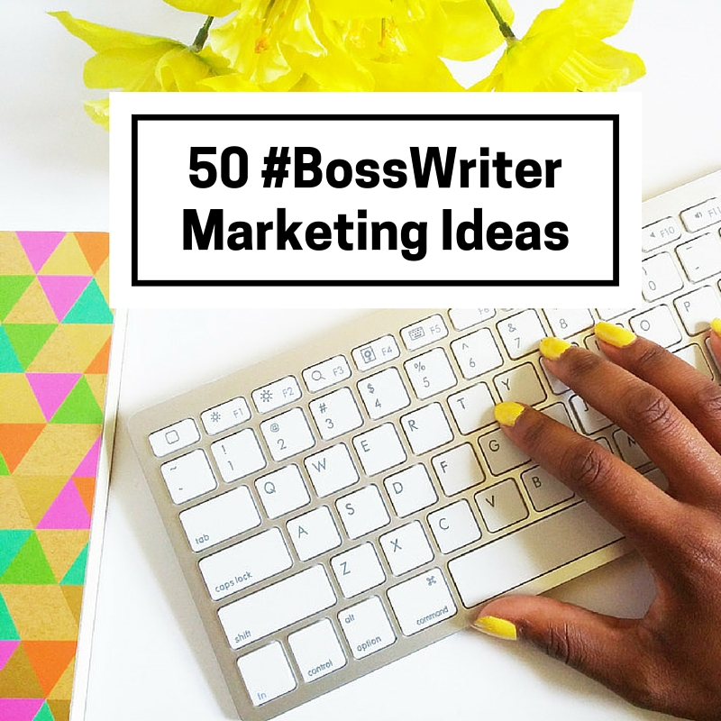 50 #BossWriter Marketing Ideas